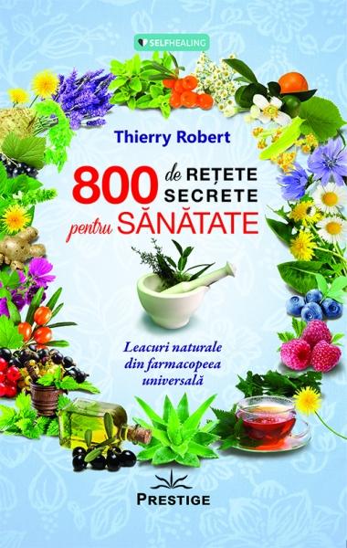 800 de retete secrete pentru sanatate de Thierry Robert