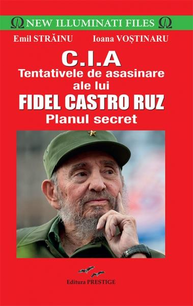 CIA.Tentativele de asasinare ale lui Fidel Castro Ruz - Emil Strainu