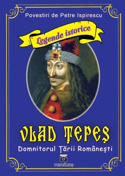 Vlad Tepes - Domnitorul Tarii Romanesti 0