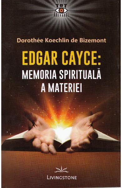 Edgar Cayce: Memoria spirituala a materiei de Dorothee Koechlin de Bizemont 0