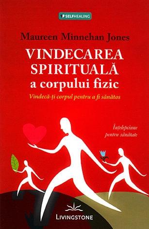 Vindecarea spirituala a corpului fizic